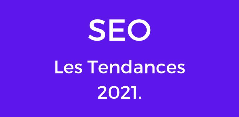 Référencement Naturel-SEO-Tendances 2021
